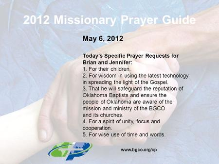2012 Missionary Prayer Guide May 6, 2012 Today's Specific Prayer Requests for Brian and Jennifer: 1. For their children. 2. For wisdom in using the latest.