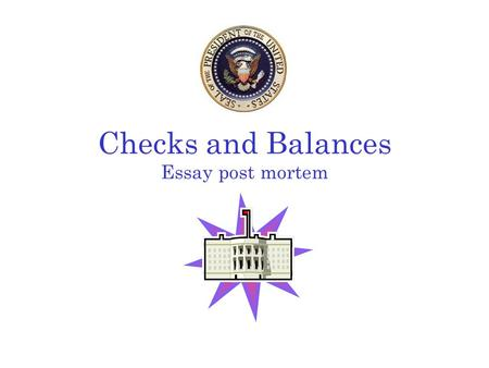 u s government politics essays ap prep four response  checks and balances essay post mortem presidential powers chief executive commander in chief