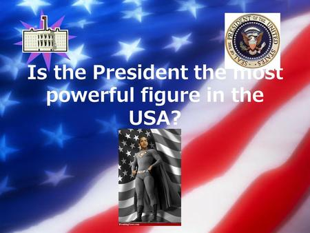 Is the President the most powerful figure in the USA?