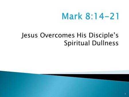 1 Jesus Overcomes His Disciple's Spiritual Dullness.