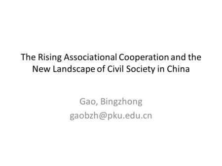 The Rising Associational Cooperation and the New Landscape of Civil Society in China Gao, Bingzhong