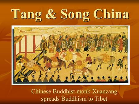 Tang & Song China Chinese Buddhist monk Xuanzang spreads Buddhism to Tibet.