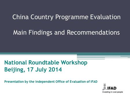 China Country Programme Evaluation Main Findings and Recommendations National Roundtable Workshop Beijing, 17 July 2014 Presentation by the Independent.