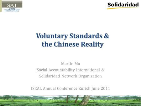 Voluntary Standards & the Chinese Reality Martin Ma Social Accountability International & Solidaridad Network Organization ISEAL Annual Conference Zurich.