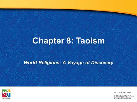 Chapter 8: Taoism World Religions: A Voyage of Discovery DOC ID #: TX003945.