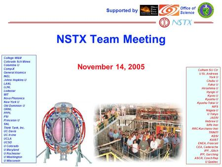 NSTX Team Meeting November 14, 2005 Supported by Office of Science College W&M Colorado Sch Mines Columbia U Comp-X General Atomics INEL Johns Hopkins.
