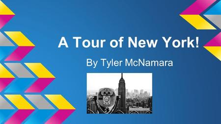 A Tour of New York! By Tyler McNamara. Welcome to New York City! Today we are going on a tour of one of the biggest cities in the world! There are tons.
