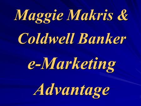 Maggie Makris & Coldwell Banker e-Marketing Advantage.