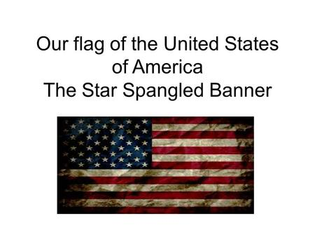 Our flag of the United States of America The Star Spangled Banner