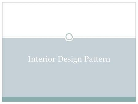 Interior Design Pattern. Pattern The arrangement of motifs to create a unified design Simplest way of designing surface enrichment Too much pattern can.
