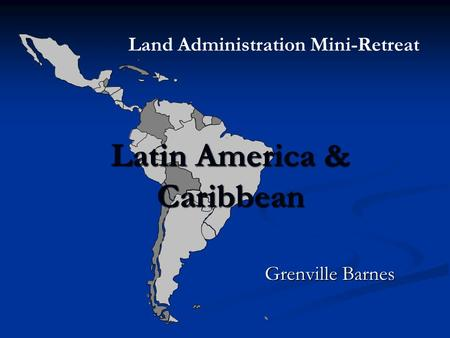 Latin America & Caribbean Grenville Barnes Land Administration Mini-Retreat.