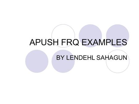 APUSH FRQ EXAMPLES BY LENDEHL SAHAGUN. These are some of the questions I researched of past FRQ Most likely these questions will not be duplicated Review.