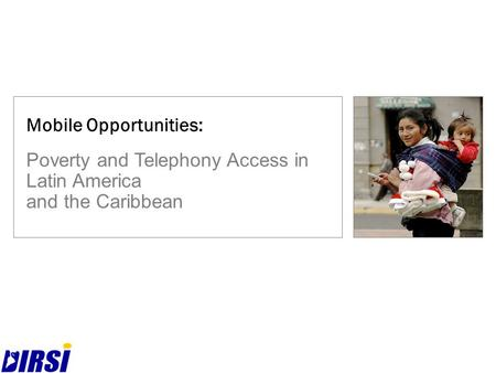 Poverty and Telephony Access in Latin America and the Caribbean Mobile Opportunities: