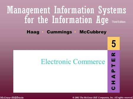 McGraw-Hill/Irwin © 2002 The McGraw-Hill Companies, Inc. All rights reserved. C H A P T E R Haag Cummings McCubbrey Third Edition 5 Electronic Commerce.