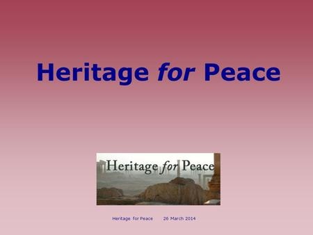Heritage for Peace Heritage for Peace 26 March 2014.