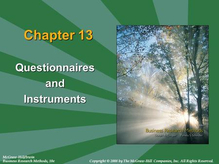 McGraw-Hill/Irwin Business Research Methods, 10eCopyright © 2008 by The McGraw-Hill Companies, Inc. All Rights Reserved. Chapter 13 QuestionnairesandInstruments.