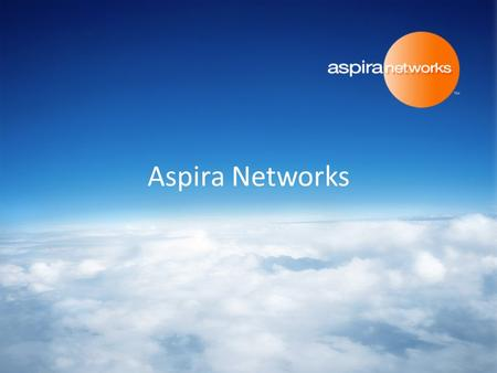 Aspira Networks The Changing View of Networks Confidential 2 New services create ever higher bandwidth requirements for networks Despite the bad economy,