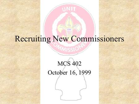 Recruiting New Commissioners MCS 402 October 16, 1999.