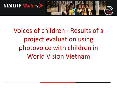 Voices of children - Results of a project evaluation using photovoice with children in World Vision Vietnam.