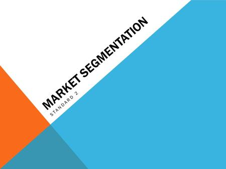 MARKET SEGMENTATION STANDARD 2. MARKET SEGMENTATION The process of subdividing a market into distinct subsets of customers that behave in the same way.