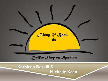 Coffee Shop on Spadina Along Bank the Kathleen Boskill & Michelle Keen.