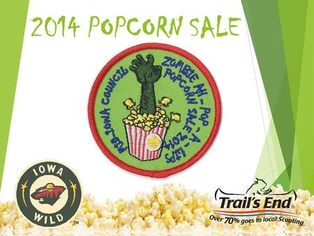 2014 POPCORN SALE. 2013, the Popcorn Sale provided in financial support for Mid-Iowa Council Scouts!!