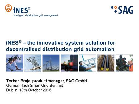 INES ® – the innovative system solution for decentralised distribution grid automation Intelligent distribution grid management Torben Braje, product manager,