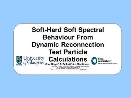 Soft-Hard Soft Spectral Behaviour From Dynamic Reconnection Test Particle Calculations C. A. Burge 1, P. Petkaki 2, A.L.MacKinnon 3 1. Department of Physics.