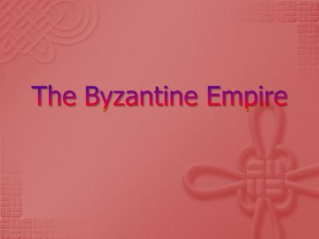  Leaders of the Byzantine Empire hoped to bring back the power of the Roman Empire.  The emperor Justinian led this revival from 527A.D. to 565A.D.
