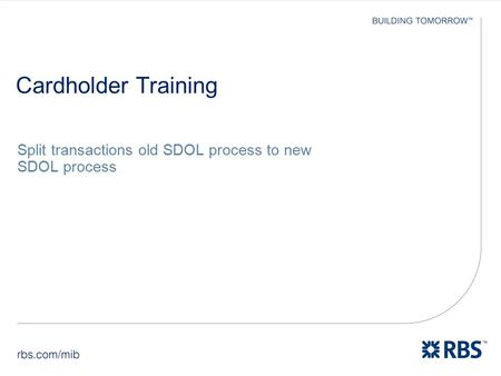 Cardholder Training Split transactions old SDOL process to new SDOL process.