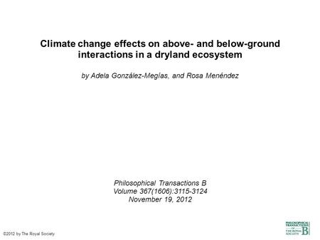 Climate change effects on above- and below-ground interactions in a dryland ecosystem by Adela González-Megías, and Rosa Menéndez Philosophical Transactions.