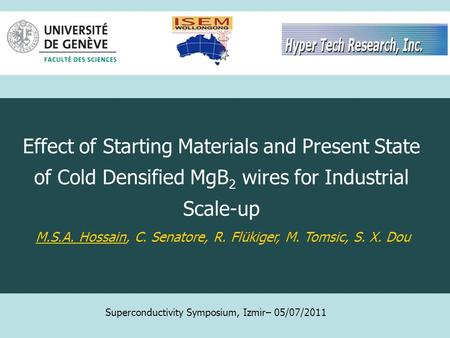 Effect of Starting Materials and Present State of Cold Densified MgB 2 wires for Industrial Scale-up M.S.A. Hossain, C. Senatore, R. Flükiger, M. Tomsic,
