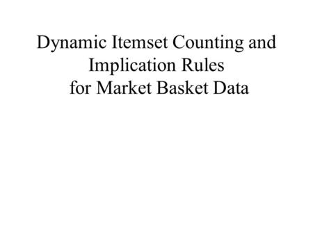 Dynamic Itemset Counting and Implication Rules for Market Basket Data.