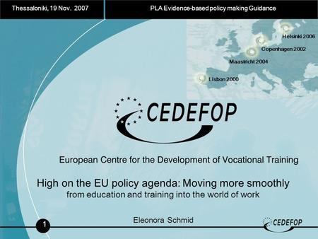 Thessaloniki, 19 Nov. 2007 PLA Evidence-based policy making Guidance 1 High on the EU policy agenda: Moving more smoothly from education and training into.
