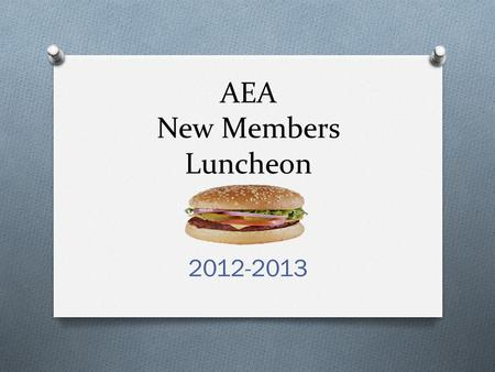 AEA New Members Luncheon 2012-2013. Welcome! Show of hands: First time teachers? 1 - 3 years? 4 -10 years? 11 - 20 years? Member of a union? Grow Up in.