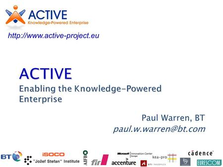 Kea-pro ACTIVE Enabling the Knowledge-Powered Enterprise Paul Warren, BT