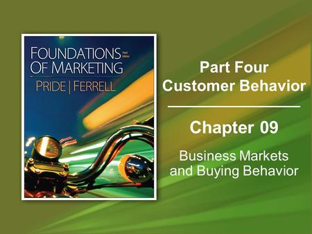 Chapter 09 Business Markets and Buying Behavior Part Four Customer Behavior.