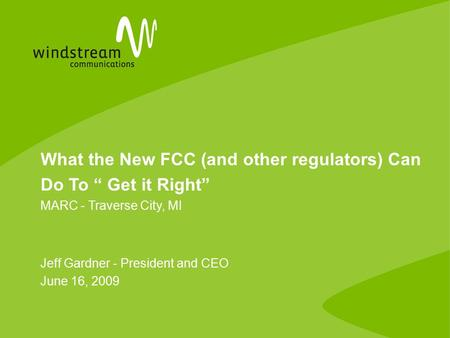 "What the New FCC (and other regulators) Can Do To "" Get it Right"" MARC - Traverse City, MI Jeff Gardner - President and CEO June 16, 2009."