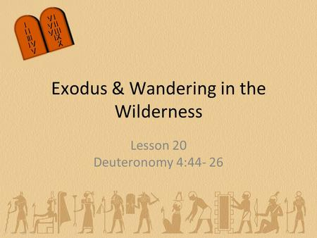 Lesson 20 Deuteronomy 4:44- 26 Exodus & Wandering in the Wilderness.