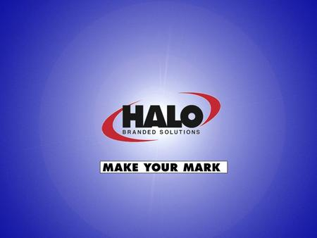Make Your Mark HALO Branded Solutions We will achieve your promotional objectives! Any combination of our online... Or offline services will provide.