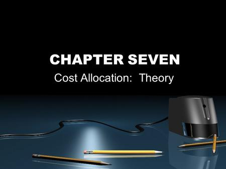CHAPTER SEVEN Cost Allocation: Theory. McGraw-Hill/Irwin © 2003 The McGraw-Hill Companies, Inc., All Rights Reserved. 7-2 Outline of Chapter 7 Cost Allocation: