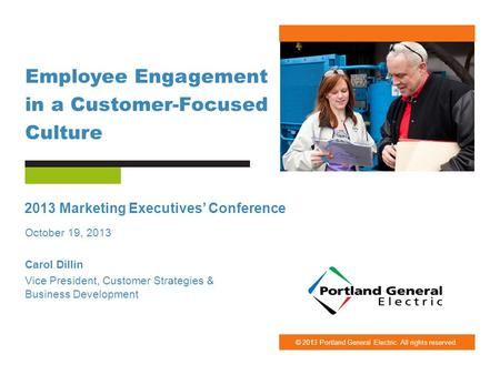 © 2013 Portland General Electric. All rights reserved. Employee Engagement in a Customer-Focused Culture 2013 Marketing Executives' Conference October.