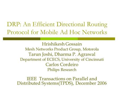 DRP: An Efficient Directional Routing Protocol for Mobile Ad Hoc Networks Hrishikesh Gossain Mesh Networks Product Group, Motorola Tarun Joshi, Dharma.