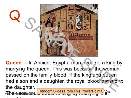 Www.ks1resources.co.uk Q Queen – In Ancient Egypt a man became a king by marrying the queen. This was because the woman passed on the family blood. If.
