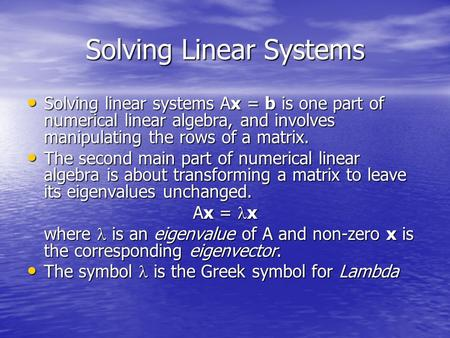 Solving Linear Systems Solving linear systems Ax = b is one part of numerical linear algebra, and involves manipulating the rows of a matrix. Solving linear.