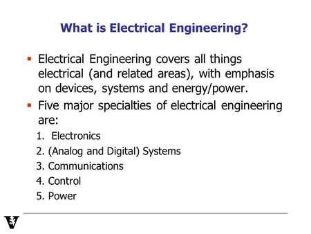 What is Electrical Engineering?  Electrical Engineering covers all things electrical (and related areas), with emphasis on devices, systems and energy/power.