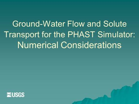 Ground-Water Flow and Solute Transport for the PHAST Simulator: Numerical Considerations.