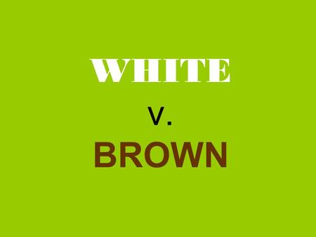 WHITE v. BROWN LIVE OAK Discussion Questions 93-96.