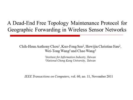 A Dead-End Free Topology Maintenance Protocol for Geographic Forwarding in Wireless Sensor Networks IEEE Transactions on Computers, vol. 60, no. 11, November.