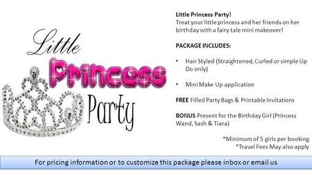 For pricing information or to customize this package please inbox or email us Little Princess Party! Treat your little princess and her friends on her.